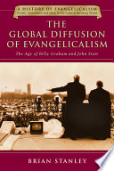 The global diffusion of evangelicalism: The age of Billy Graham and John Stott